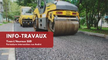 Travaux Yvon-L'Heureux Sud – Fermeture intersection rue André